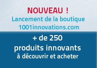 NOUVEAU ! PLUS DE 250 PRODUITS INNOVANTS A ACHETER SUR 1001INNOVATIONS.COM