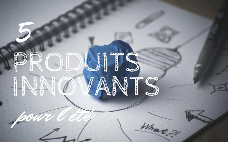 5 produits innovants pour l'été